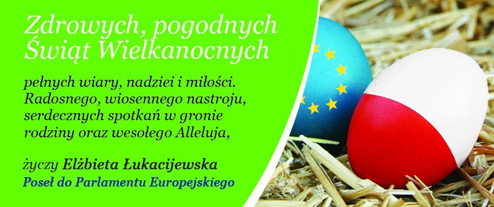 Zdrowych, pogodnych Świąt Wielkanocnych życzy Elżbieta Łukacijewska, Poseł do Parlamentu Europejskiego