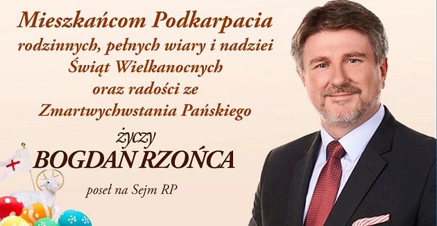 Mieszkańcom Podkarpacia rodzinnych, pełnych wiary i nadziei Świąt Wielkanocnych oraz radości ze Zmartwychwstania Pańskiego życzy Bogdan Rzońca, poseł na Sejm