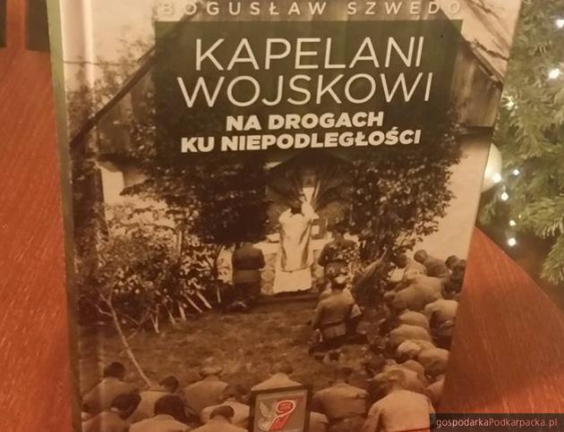 """""""Kapelani wojskowi. Na drogach ku niepodległości"""" - nowa książka Bogusław Szwedo"""